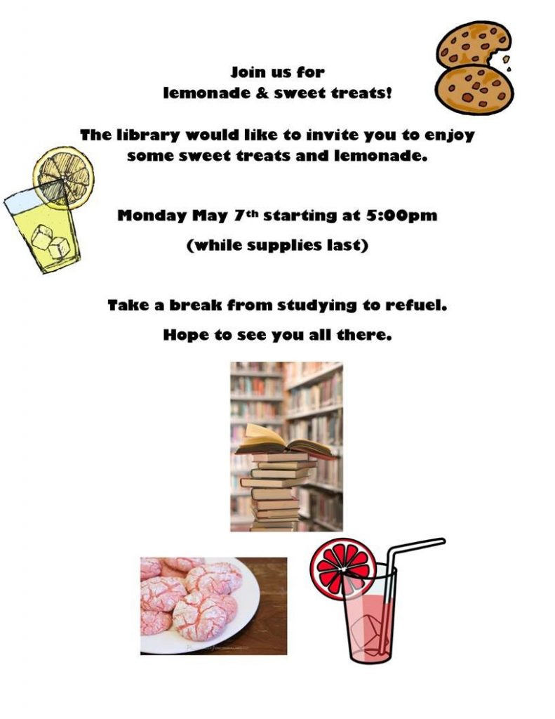 Join us for lemonade and sweet treats!  The library would like to invite you to enjoy some sweet treats and lemondae. Monday, May 7th starting at 5pm (while supplies last).  Take a break from studying to refuel.